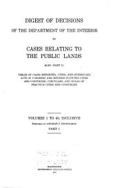 Digest of Decisions in Cases Relating to the Public Lands (Indian Matters Included): Part I., Volume 1, Part 1 - Volume 40, Part 1
