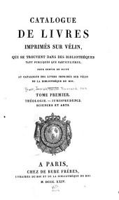Catalogue de livres imprimés sur vélin: qui se trouvent dans des bibliothèques tant publiques que particulières, pour servir de suite au Catalogue des livres imprimés sur vélin de la Bibliothèque du roi ...