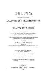 Beauty; Illustrated Chiefly by an Analysis and Classification of Beauty in Woman: Preceded by a Critical View of the General Hypotheses Respecting Beauty, by Hume, Hogarth, Burke, Knight, Alison, Etc., and Followed by a Similar View of the Hypotheses of Beauty in Sculpture and Painting, by Leonardo Da Vinci, Winckelmann, Mengs, Bossi, Etc