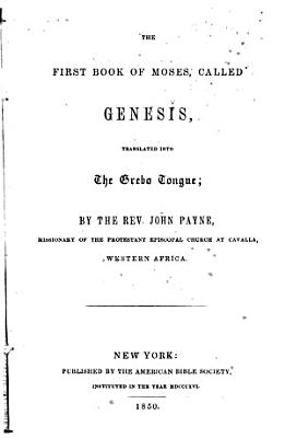 The First Book of Moses  called Genesis  translated into the Grebo tongue  by the Rev  John Payne