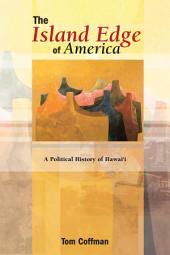 The Island Edge of America: A Political History of Hawai'i