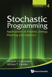 Stochastic Programming: Applications in Finance, Energy, Planning and Logistics