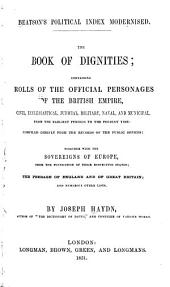 The Book of Dignities: Containing Rolls of the Official Personages of the British Empire ... from the Earliest Periods to the Present Time ... Together with the Sovereigns of Europe, from the Foundation of Their Respective States; the Peerage of England and Great Britain ...