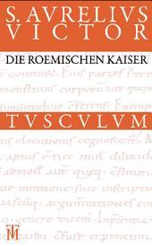 Die römischen Kaiser / Liber de Caesaribus: Lateinisch - Deutsch, Ausgabe 3