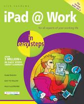 iPad at Work in easy steps: For all models of iPad with iOS 9