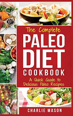 Paleo Diet  Recipes Cookbook Easy Guide To Rapid Weight Loss   Get Healthy by Eating Delicious Healthy Meals For Beginners