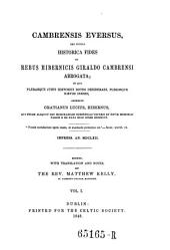 Cambrensis Eversus, Seu Potius Historica Fides in Rebus Hibernicis Giraldo Cambrensi Abrogata ... Ed. with Transl. by Matthew Kelly: Volume 1
