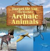 Forget Me Not: The World's Archaic Animals: Extinct Animals Books