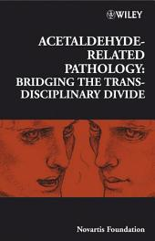 Acetaldehyde-Related Pathology: Bridging the Trans-Disciplinary Divide, Edition 8