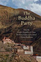 The Buddha Party: How the People's Republic of China Works to Define and Control Tibetan Buddhism