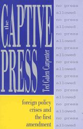 The Captive Press: Foreign Policy Crises and the First Amendment