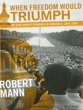 When Freedom Would Triumph: The Civil Rights Struggle in Congress, 1954–1968