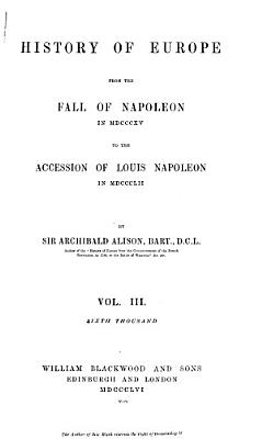 History of Europe from the Fall of Napoleon in MDCCCXV to the Accession of Louis Napoleon in MDCCCLII  PDF