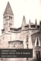 Valladolid, Oviedo, Segovia, Zamora, Avil, & Zaragoza: An Historical & Descriptive Account