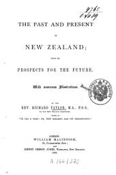 The Past and Present of New Zealand: With Its Prospects for the Future