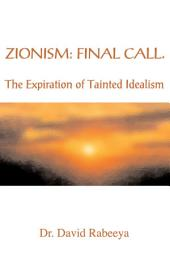 Zionism: Final Call: The Expiration of Tainted Idealism