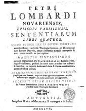 Petri Lombardi Novariensis, Episcopi Parisiensis, Sententiarum libri quatuor ...