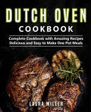 Dutch Oven Cookbook  Complete Cookbook with Amazing Recipes  Delicious and Easy to Make One Pot Meals Book