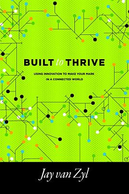 Built to Thrive  Using Innovation to Make Your Mark in a Connected World