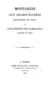Michel de Montaigne aux champs elysées: dialogues en vers et les ornées de campagne contes en vers