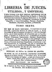 Libreria de jueces, 6: utilisima, y universal para abogados, alcaldes mayores y ordinarios ... añadida é ilustrada con mas de dos Leyes Reales, que autorizan su doctrina ...