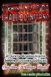 O Prisioneiro Da Grade Do Inferno: 3O Livro Bradockiano Sobre Poesias Góticas