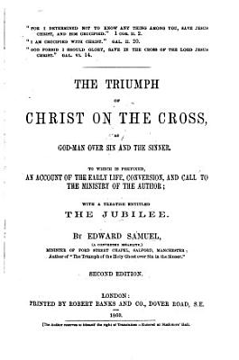 The Triumph of Christ on the Cross      To which is prefixed an account of the early life  conversion  and call to the ministry  of the author PDF