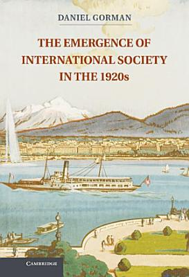 The Emergence of International Society in the 1920s PDF