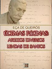 Últimas páginas: Artigos Diversos e Lendas de Santos [Biografia, Ilustrado, Índice Ativo] - Coleção Eça de Queirós Vol. XIX