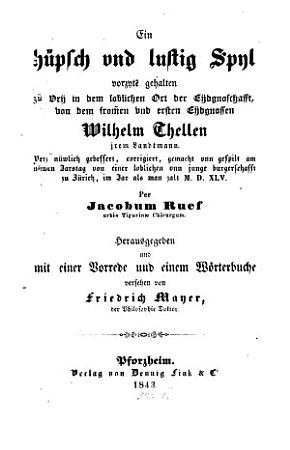 Ein h  psch und lustig Spyl vorzyte gehalten zu Dry in dem loblichen Ort der Eydgnoschafft  von dem fromen und ersten Eydgnossen Wilhelm Thellen jrem Landtmann PDF