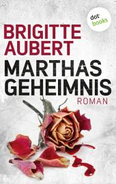 Marthas Geheimnis: Roman