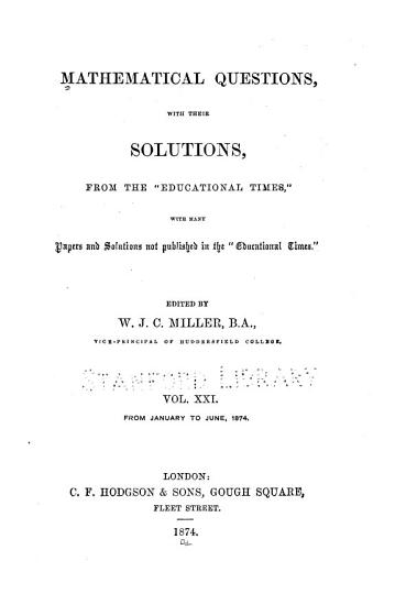 Mathematical Questions and Solutions  from  The Educational Times   with Many Papers and Solutions in Addition to Those Published in  The Educational Times      PDF