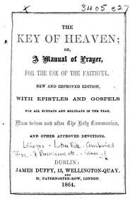 The Key of Heaven  Or  a Manual of Prayer     New and Improved Edition  with Epistles and Gospels  Etc PDF