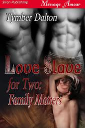 Love Slave for Two: Family Matters [Love Slave for Two 2]
