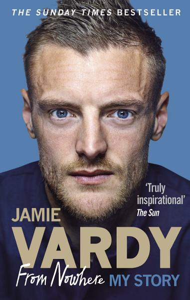 Download Jamie Vardy  From Nowhere  My Story Book