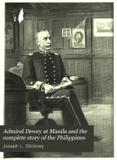 Admiral Dewey at Manila and the complete story of the Philippines: life and glorious deeds of Admiral George Dewey, including a thrilling account of our conflicts with the Spaniards and Filipinos in the Orient