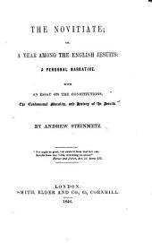 The Novitiate; Or, a Year Among the English Jesuits: a Personal Narrative. With an Essay on the Constitutions, the Confessional Morality, and History of the Jesuits