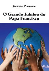 O Grande Jubileu do Papa Francisco