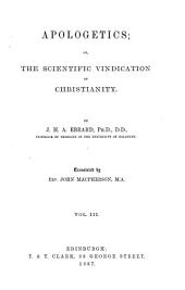 Apologetics: Or, The Scientific Vindication of Christianity, Volume 3