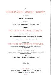 A Preservative Against Popery, in Several Select Discourses Upon the Principal Heads of Controversy Between Protestants and Papists: Being Written and Published By the Most Eminent Divines of the Church of England, Chiefly in the Reign of King James II, Volume 6