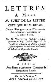 Lettres a M*** au sujet de la Lettre critique de M. Besse, contre l'Idée generale de l'oeconomie animale & les observations sur la petite-verole. Par M. Helvetius ..