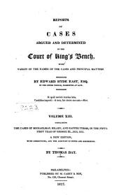 Reports of Cases Argued and Determined in the Court of King's Bench: With Tables of the Names of the Cases and Principal Matters, 1800-1812, Volume 13
