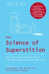The Science of Superstition: How the Developing Brain Creates Supernatural Beliefs
