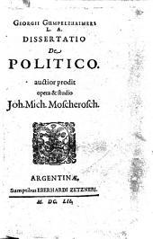 Georgii Gumpelzhaimeri ... Dissertatio De politico. auctior prodit opera & studio Joh. Mich. Moscherosch