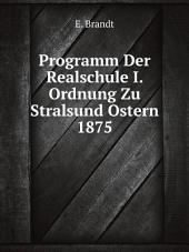 Programm Der Realschule I. Ordnung Zu Stralsund Ostern 1875