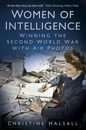 Women of Intelligence: Winning the Second World War with Air Photos