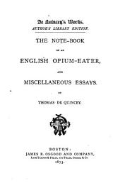 The Note-book of an English Opium-eater, and Miscellaneous Essays