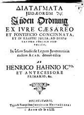 Diatagmata Iudaeorum, Jüden Ordnung: ex iure Caesareo et Pontificio concinnata, et in illustri Iulia, ad disputandum publice proposita