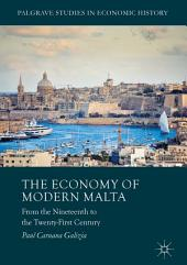The Economy of Modern Malta: From the Nineteenth to the Twenty-First Century