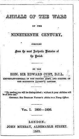 Annals of the Wars of the Nineteenth Century  Compiled from the Most Authentic Histories of the Period PDF